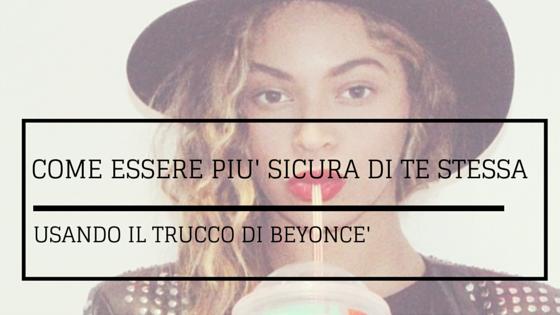 Come essere più sicura di te stessa usando il trucco di Beyoncé