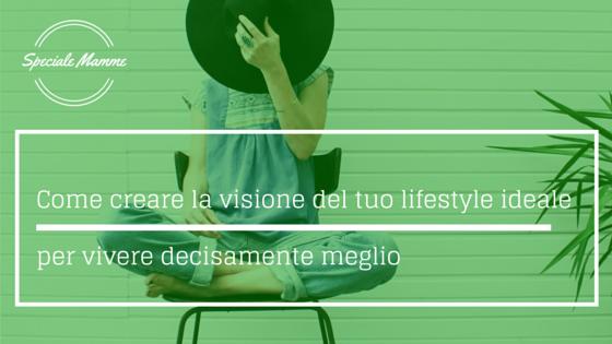 Come creare la visione del tuo lifestyle ideale per vivere decisamente meglio