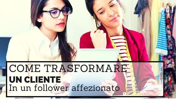 trasformare un cliente occasionale in follower affezionato