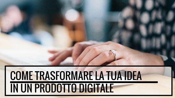 Come trasformare la tua idea in un prodotto digitale