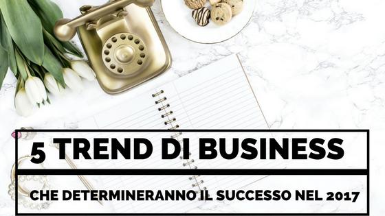 5 Trend di Business Che Determineranno il Successo nel 2017