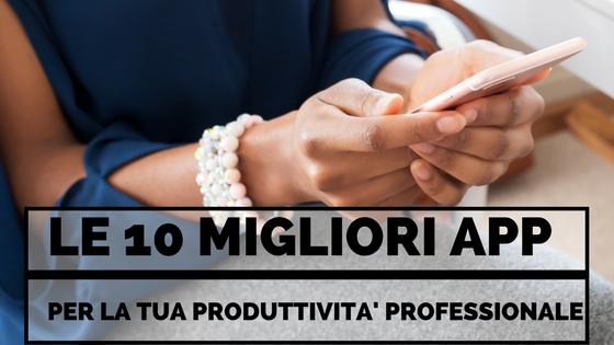 Le 10 Migliori App per la tua Produttività Professionale
