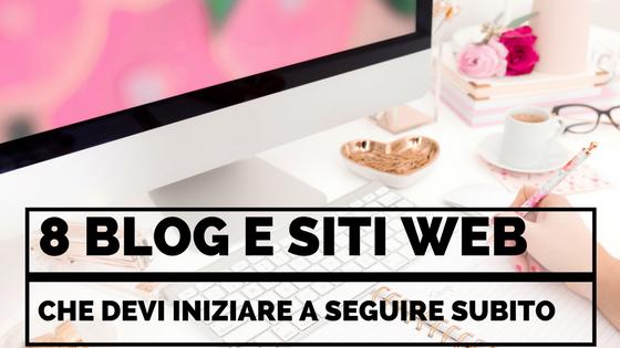8 Blog e Siti Web Che Devi Iniziare a Seguire Subito