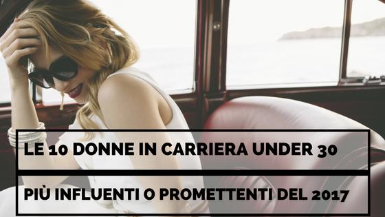 Le 10 Donne in Carriera Under 30 Più Influenti o Promettenti del 2017
