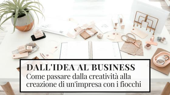 Dall'idea al business: come passare dalla creatività alla creazione di un'impresa coi fiocchi