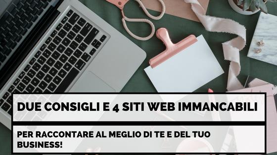 Due consigli e 4 siti web immancabili per raccontare al meglio di te e del tuo business!