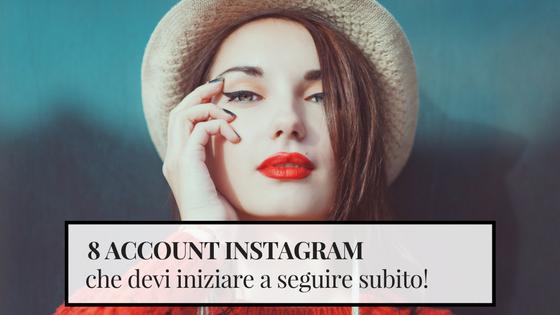 8 account Instagram che devi iniziare a seguire subito