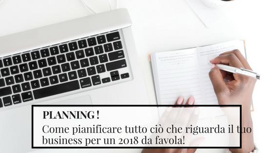 Planning 2018: come pianificare tutto ciò che riguarda il tuo business per un anno da favola!